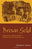 Image of Brown Gold: Milestones of African American Children's Picture Books, 1845-2002 (Children's Literature and Culture)
