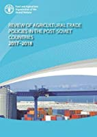 Review of agricultural trade policies in post-Soviet countries 2017-2018