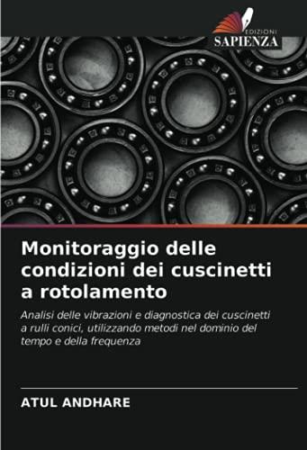 Monitoraggio delle condizioni dei cuscinetti a rotolamento: Analisi delle vibrazioni e diagnostica dei cuscinetti a rulli conici, utilizzando metodi nel dominio del tempo e della frequenza