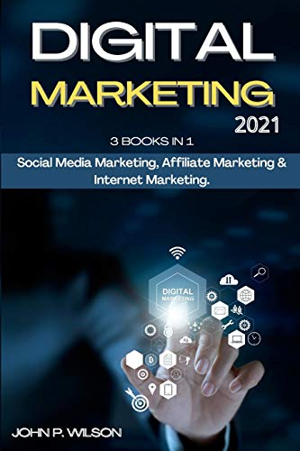 Compare Textbook Prices for Digital Marketing 2021: 3 Books in 1: Social Media Marketing, Affiliate Marketing & Internet Marketing  ISBN 9781802214420 by Wilson, John P