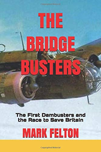The Bridge Busters: The First Dambusters and the Race to Save Britain