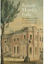 The Architectural and Financial Failures of an American Founder Robert Morris's Folly (Hardback) - Common