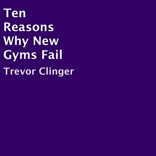 Ten Reasons Why New Gyms Fail audiobook cover art