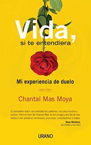 Vida, si te entendiera de Chantal Mas Moya