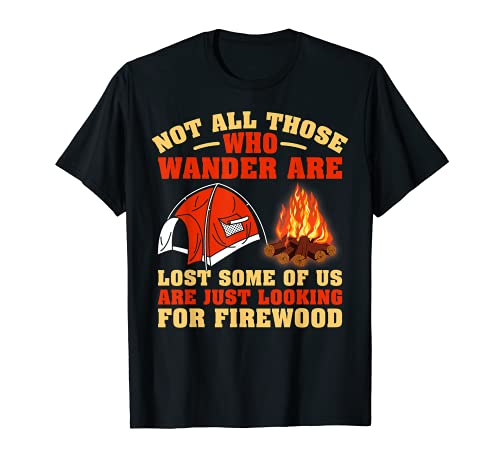Not All Those Who Wander Are Lost Firewood Camper T-Shirt