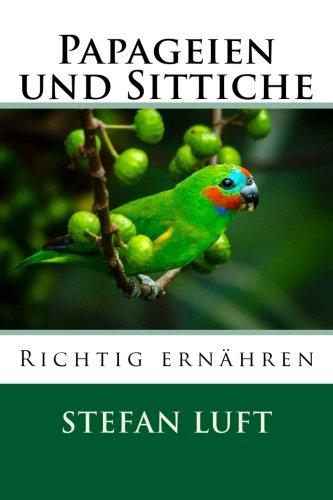 Papageien und Sittiche richtig ernähren: Sonderband (Moderne Tierhaltung, Band 11)