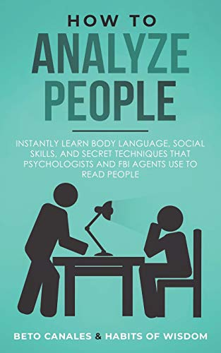 Compare Textbook Prices for How to Analyze People: Instantly Learn Body Language, Social Skills, and Secret Techniques that Psychologists and FBI Agents Use to Read People  ISBN 9781075538506 by Canales, Beto,of Wisdom, Habits
