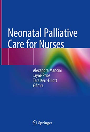 Compare Textbook Prices for Neonatal Palliative Care for Nurses 1st ed. 2020 Edition ISBN 9783030318765 by Mancini, Alexandra,Price, Jayne,Kerr-Elliott, Tara