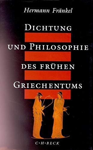 Dichtung und Philosophie des frühen Griechentums: Eine Geschichte der griechischen Epik, Lyrik und Prosa bis zur Mitte des fünften Jahrhunderts