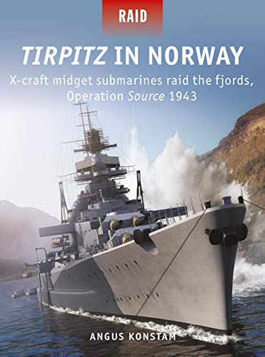 Tirpitz in Norway: X-craft midget submarines raid the fjords, Operation Source 1943