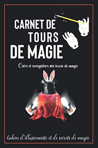Carnet de tours de magie: Journal du magicien | Créer et enregistrer des tours de magie | Cahier d'illusionniste et de secrets de magie