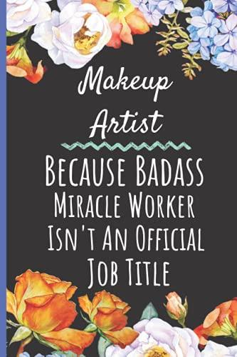 Makeup Artist Because Badass Miracle Worker Isn't An Official Job Title: Cute Makeup Artist Notebook Journals, Makeup Artist Lined Notebook Journal ... Womens Journals, Funny Gifts Notebook Journal