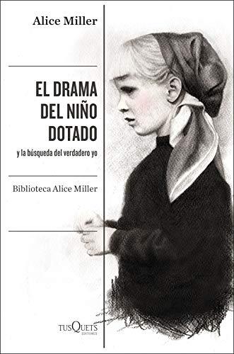 El drama del niño dotado: y la búsqueda del verdadero yo. Edición ampliada y revisada (Condición Humana)
