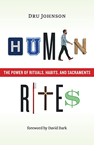 Human Rites: The Power of Rituals, Habits, and Sacraments