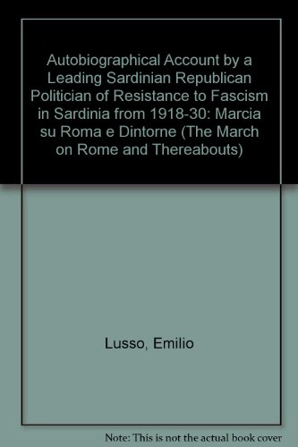 An Autobiographical Account by a Leading Sardinian Republican Politician of Resistance to Fascism in Sardinia from 1918-1930: Marcia Su Roma E Dintor: ... Dintorne (The March on Rome and Thereabouts)