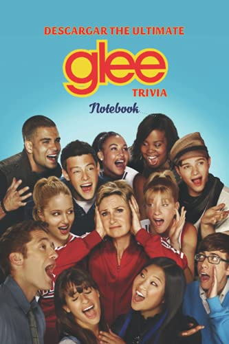 Descargar The Ultimate Glee Trivia Notebook: Notebook Journal  Diary/ Lined - Size 6x9 Inches 100 Pages