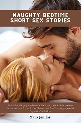 Naughty Bedtime Short Sex Stories: Explicit Sex, Naughty, Hard Erotica, Sex Position, Hard Sex Dominaton, Sexiest Bedtime Erotica Stories, Threesomes, ... and Orgasmic Oral & More (English Edition)