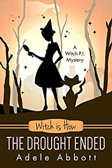 Witch is How The Drought Ended (A Witch P.I. Mystery Book 29) by [Adele Abbott]