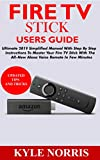 FIRE TV STICK USERS GUIDE: Ultimate 2019 Simplified Manual With Step By Step Instructions To Master Your Fire TV Stick With The All-New Alexa Voice Remote In Few Minutes (English Edition)