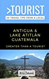 Greater Than a Tourist-Antigua and Lake Atitlán Guatemala: 50 Travel Tips...