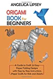 Origami Book for Beginners: A Guide to Craft 25 Easy Paper Folding Designs with Step by Step Instructions| Paper Crafts for Kids and Adults