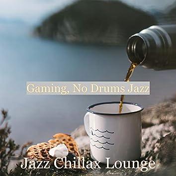 Gaming, No Drums Jazz