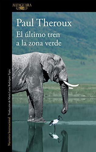 El último tren a la zona verde: Mi safari africano definitivo (Literaturas)