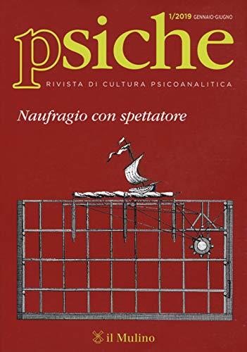 Psiche. Rivista di cultura psicoanalitica (2019). Naufragio con spettatore (2019) (Vol. 1)