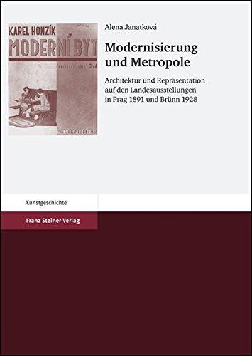 Janatková, A: Modernisierung und Metropole: Architektur Und Reprasentation Auf Den Landesausstellungen in Prag 1891 Und Brunn 1928