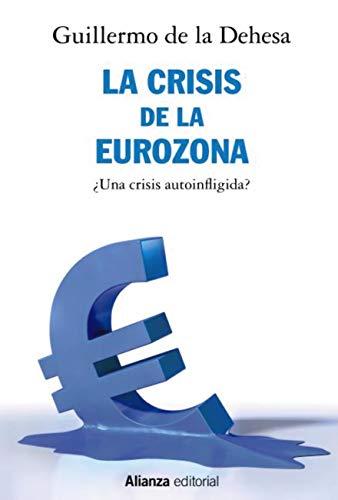 La crisis de la Eurozona. ¿Una crisis autoinfligida? (Libros Singulares (LS)) eBook: Dehesa, Guillermo de la: Amazon.es: Tienda Kindle