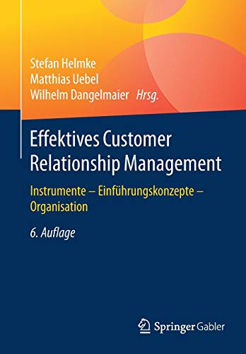 Effektives Customer Relationship Management: Instrumente - Einführungskonzepte - Organisation