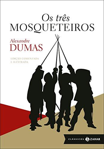 Os três mosqueteiros: Edição comentada e ilustrada
