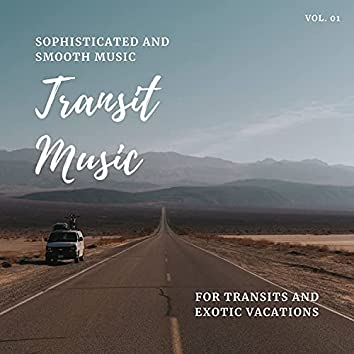 Transit Music - Sophisticated And Smooth Music For Transits And Exotic Vacations, Vol. 01