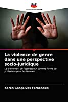 La violence de genre dans une perspective socio-juridique: Le traitement de l'oppresseur comme forme de protection pour les femmes