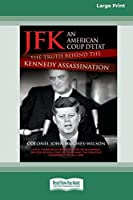 JFK - An American Coup: The Truth Behind the Kennedy Assassination (16pt Large Print Edition)
