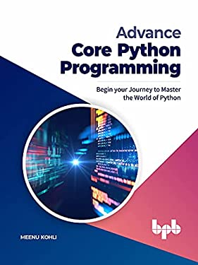 Advance Core Python Programming: Begin your Journey to Master the World of Python (English Edition)