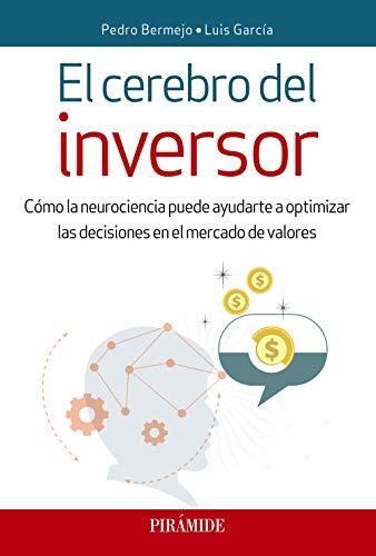 El cerebro del inversor: Cómo la neurociencia puede ayudarte a optimizar las decisiones en el mercado de valores (Empresa y Gestión)