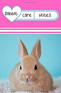 Rabbit Care Notes: Customized Kid-Friendly & Easy to Use, Daily Rabbit Log Book to Look After All Your Small Pet's Needs. Great For Recording Feeding, Water, Cleaning & Rabbit Activities.