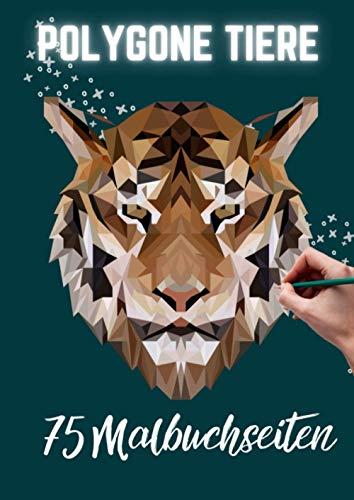 POLYGONE TIERE 75 MALBUCHSEITEN: Malbuch mit 75 polygonen Tieren zum Ausmalen | Geschenk für Kinder ab 10 Jahren | Cooles Malbuch für Teenager | Kopiervorlage Lehrer | Bastelset Mädchen Jungen