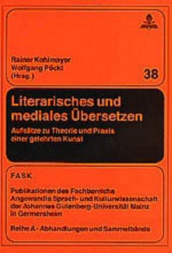 Literarisches und mediales Übersetzen: Aufsätze zu Theorie und Praxis einer gelehrten Kunst (FTSK. Publikationen des Fachbereichs Translations-, ... A: Abhandlungen und Sammelbände, Band 38)