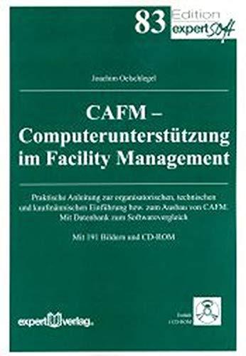 CAFM – Computerunterstützung im Facility Management: Praktische Anleitung zur organisatorischen, technischen und kaufmännischen Einführung bzw. zum ... zu ERT, CAD, DMS, AVA unda. IT-Sparten