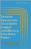 Temario Oposiciones Secundaria Lengua castellana y Literatura. Tomo I: Temas del 1 al 5 del temario oficial