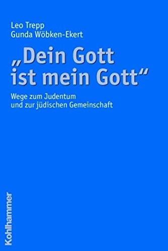 """""""Dein Gott ist mein Gott"""": Wege zum Judentum und zur jüdischen Gemeinschaft: Wege Zum Judentum Und Zur Judischen Gemeinschaft"""