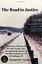 The Road to Justice: A true story written by the PA State Trooper who investigated the murder of a headless body discovered in Washington, PA.