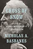 Cross of Snow: A Life of Henry Wadsworth Longfellow