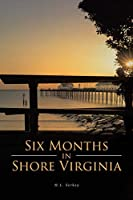 Six Months in Shore Virginia