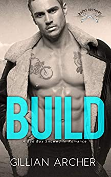 Build: A Bad Boy Snowed In Romance (Burns Brothers Series Book 1) by [Gillian Archer]
