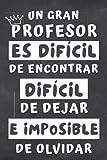 Un Gran Profesor es difícil de encontrar: Regalo Para Profesora , Perfecto Para Tomar Notas, Escribir Pensamientos, Trabajo , Diario o Agenda , Regalos Profesores Fin De Curso