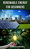 RENEWABLE ENERGY FOR BEGINNERS: Everything You Need To Know About...