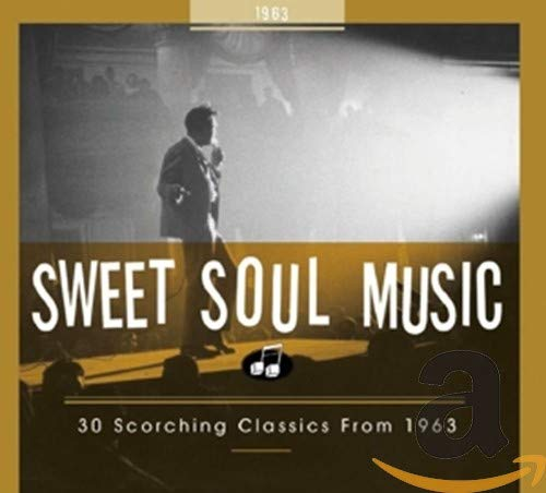 Sweet Soul Music - 30 Scorching Classics from 1963